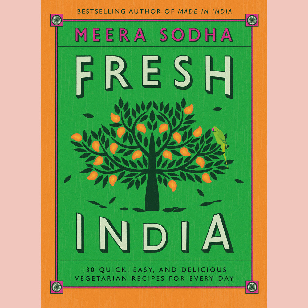 Fresh India: 130 Quick, Easy, and Delicious Vegetarian Recipes for Every Day (Meera Sodha)