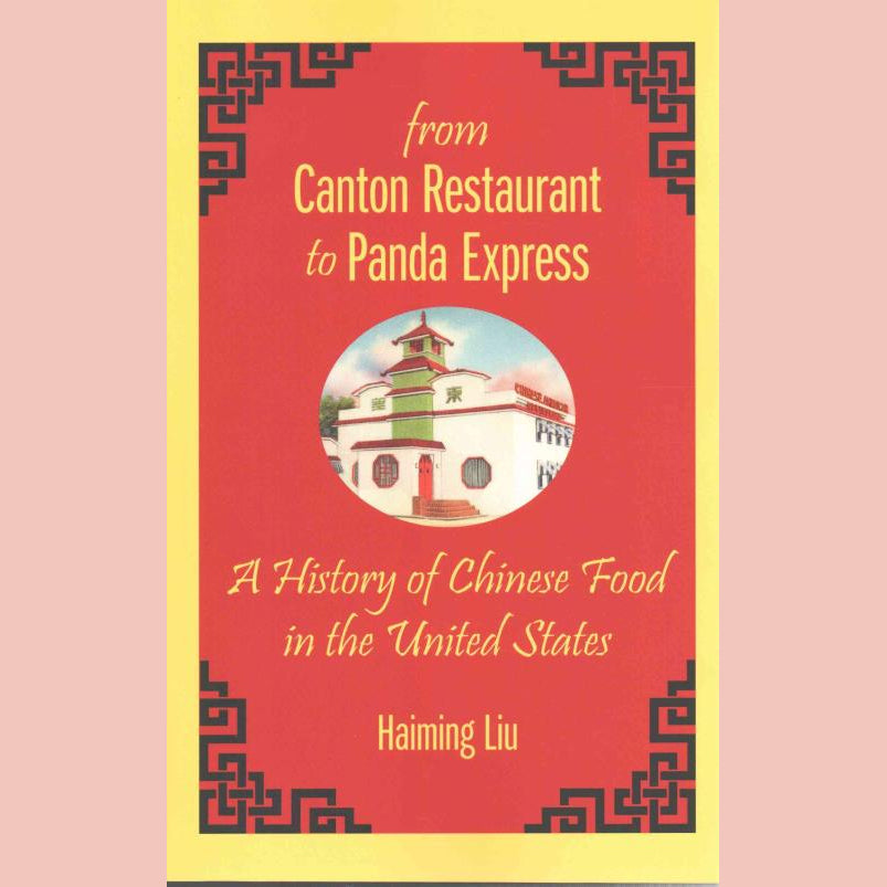 From Canton Restaurant to Panda Express: A History of Chinese Food in the United States (Haiming Liu)
