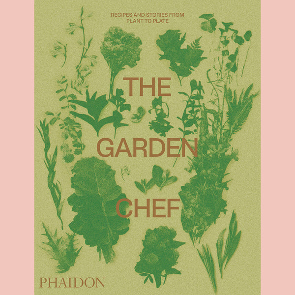 The Garden Chef: Recipes and Stories from Plant to Plate (Phaidon Editors)