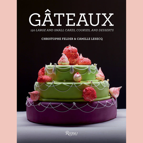 Gateaux: 150 Large and Small Cakes, Cookies, and Desserts (Christophe Felder, Camille Lesecq)