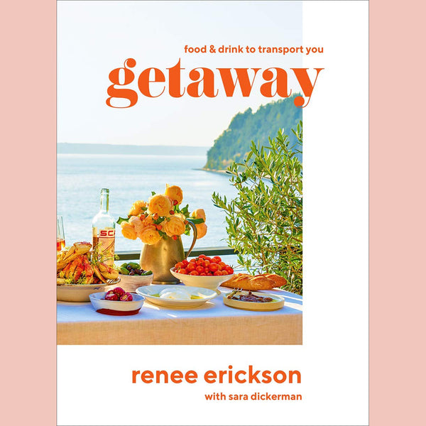 PREORDER: Getaway: Recipes + Drinks to Transport You (Renee Erickson)