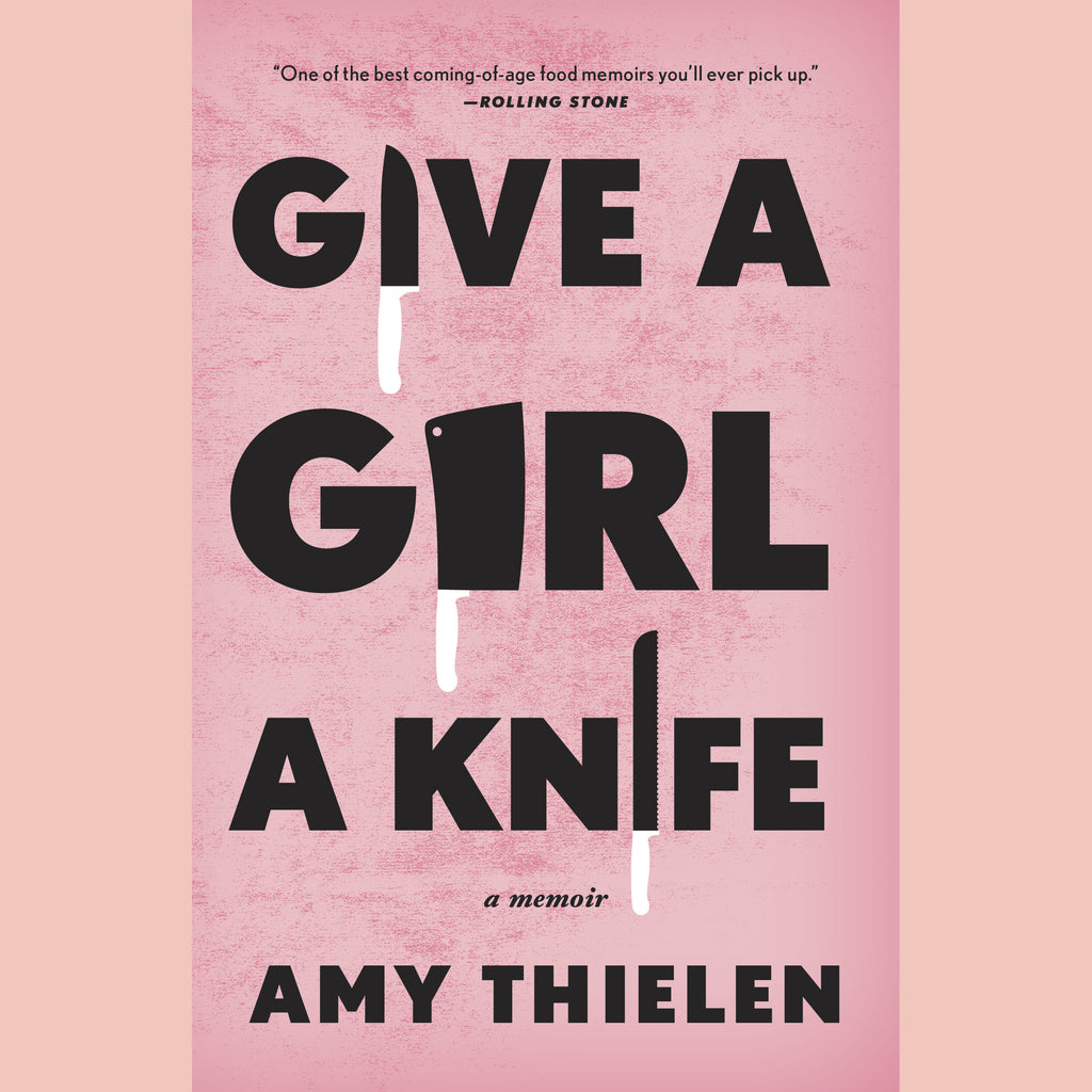 Give a Girl a Knife (Amy Thielen)