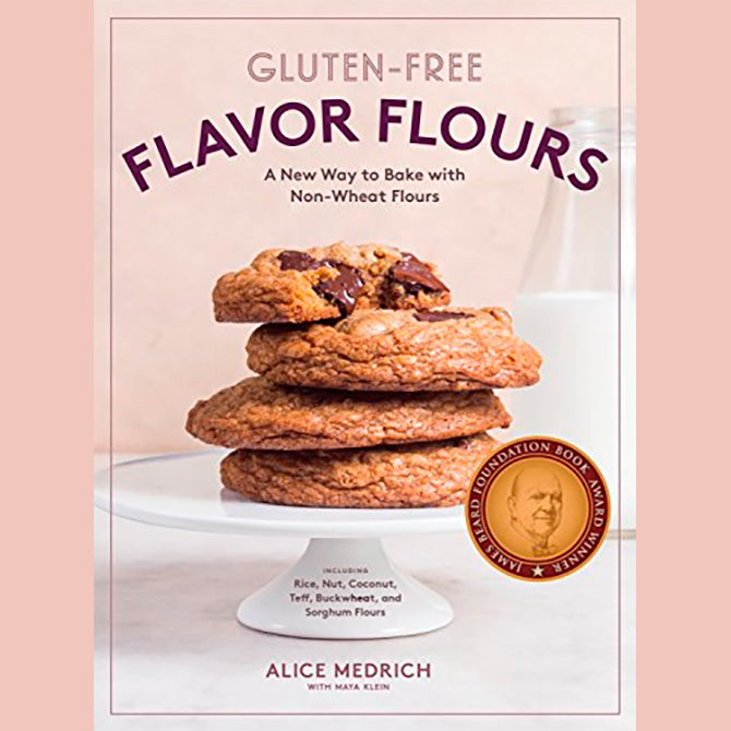 Gluten-Free Flavor Flours: A New Way to Bake with Non-Wheat Flours, Including Rice, Nut, Coconut, Teff, Buckwheat, and Sorghum Flours (Alice Medrich)
