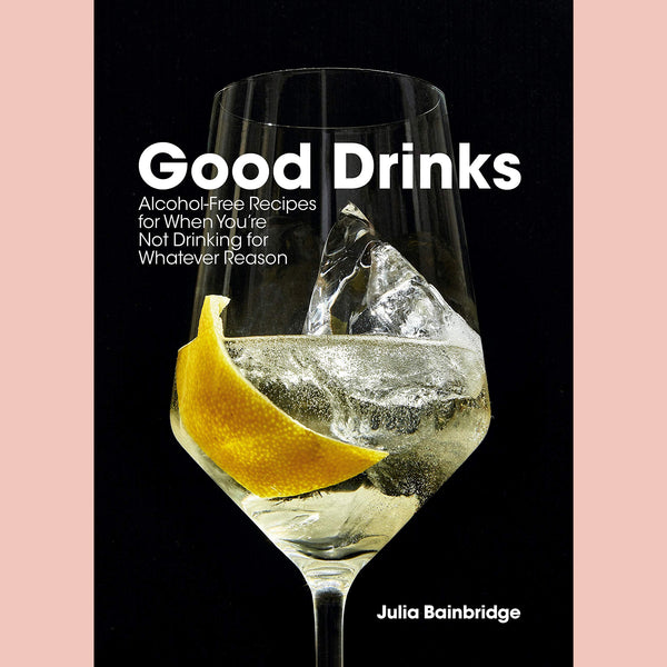 Signed Bookplate of Good Drinks: Alcohol-Free Recipes for When You're Not Drinking for Whatever Reason