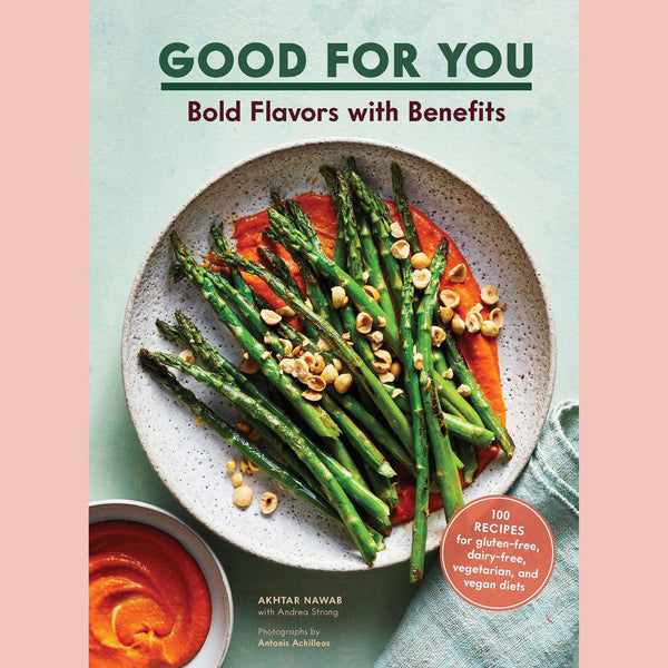 Good for You: Bold Flavors with Benefits. 100 recipes for gluten-free, dairy-free, vegetarian, and vegan diets (Akhtar Nawab)
