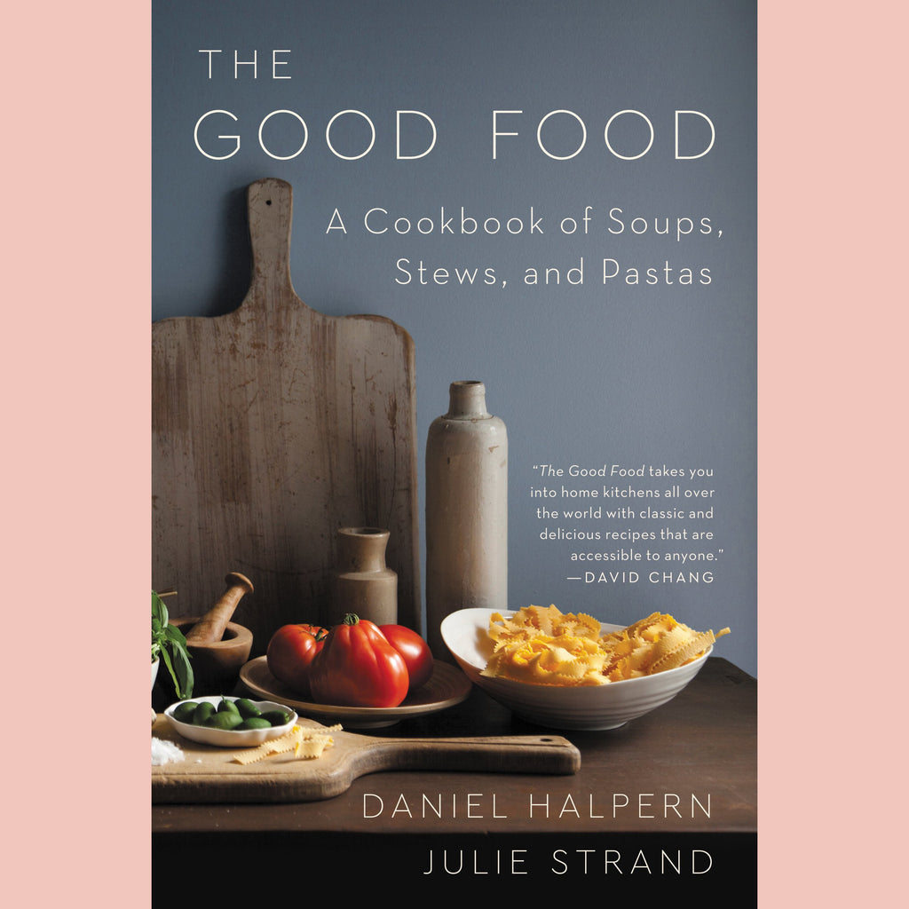 The Good Food: A Cookbook of Soups, Stews, and Pastas (Daniel Halpern, Julie Strand)