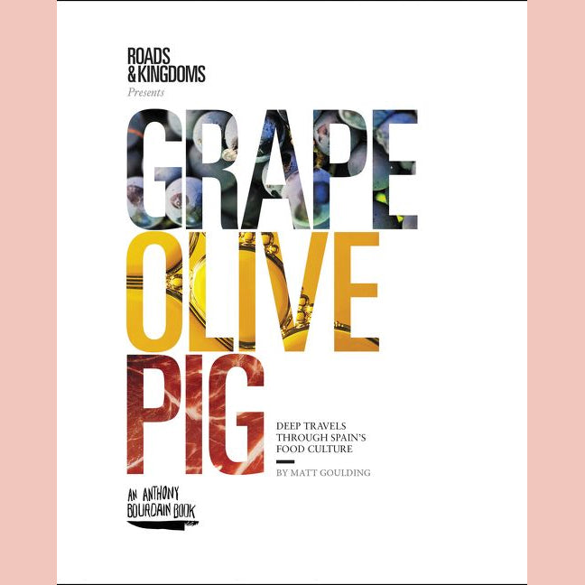 SALE: Grape, Olive, Pig: Deep Travels Through Spain's Food Culture (Matt Goulding)