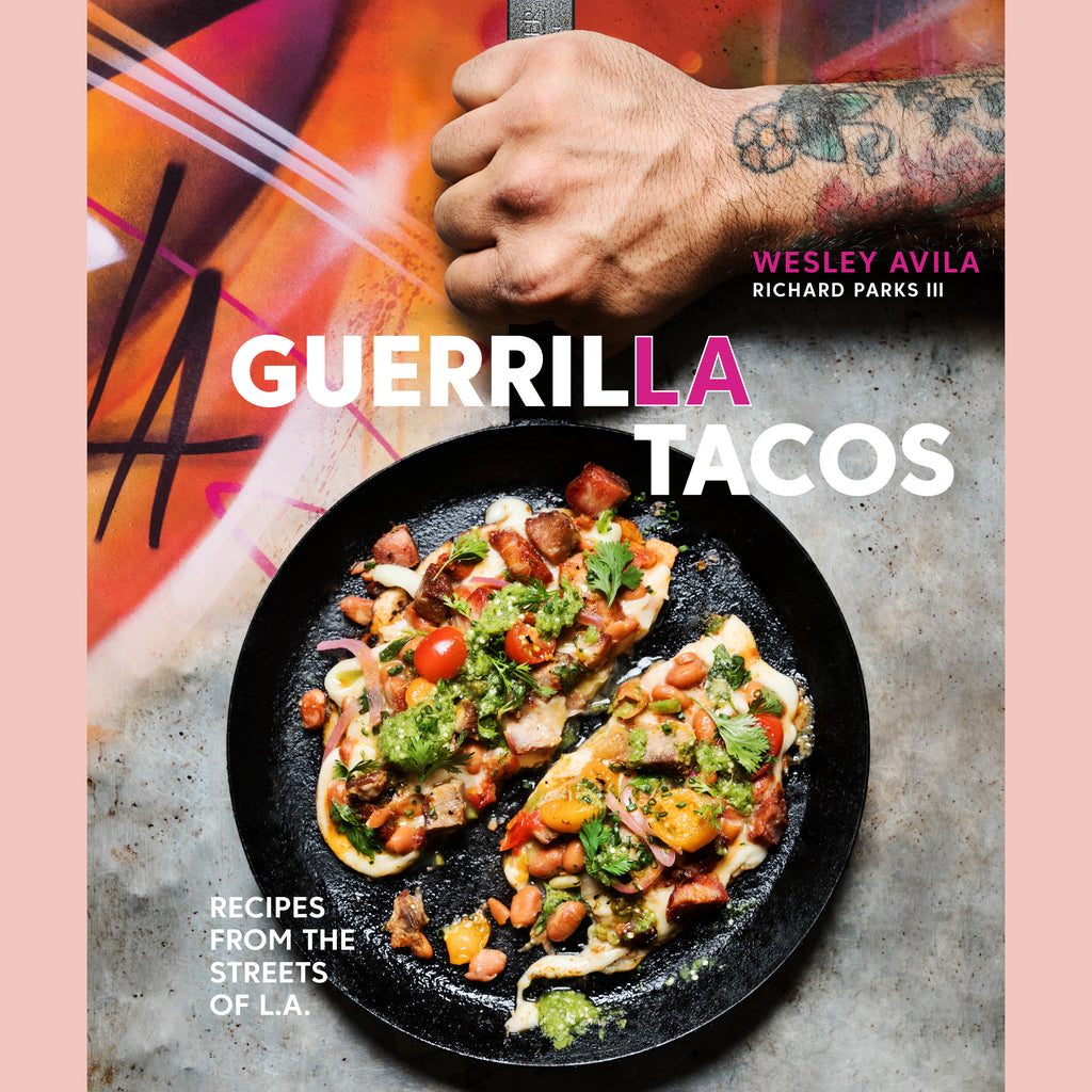 Guerrilla Tacos: Recipes from the Streets of L.A. (Wesley Avila, Richard Parks III)