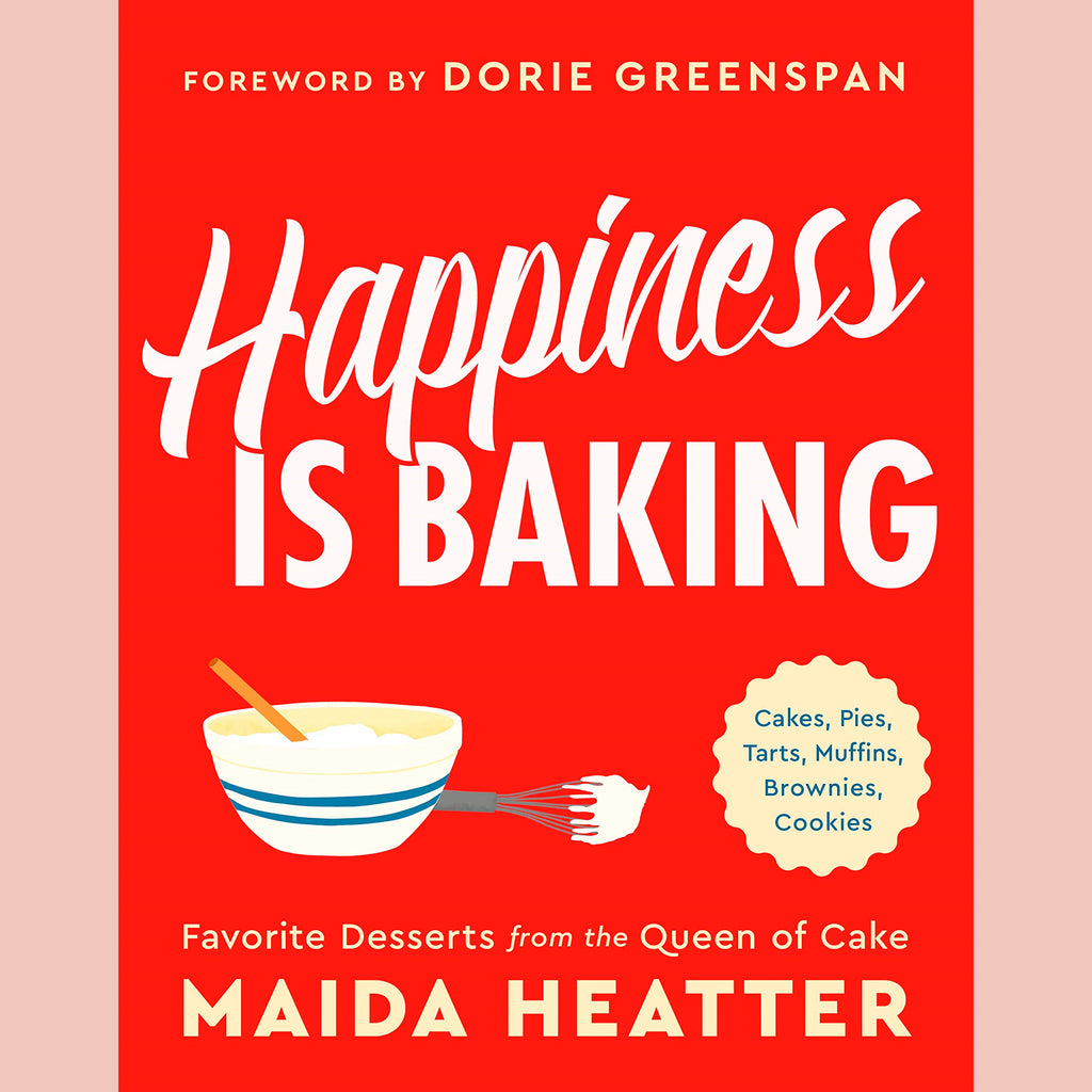 Happiness Is Baking: Cakes, Pies, Tarts, Muffins, Brownies, Cookies: Favorite Desserts from the Queen of Cake (Maida Heatter)