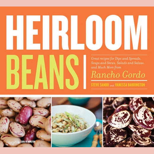 Heirloom Beans: Great Recipes for Dips and Spreads, Soups and Stews, Salads and Salsas, and Much More from Rancho Gordo ( Steve Sando, Vanessa Barrington)