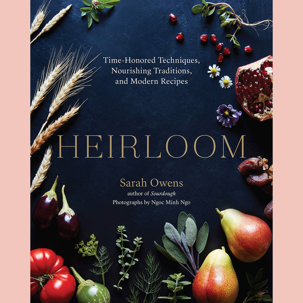 PRE-ORDER Signed Copy of Heirloom: Time-Honored Techniques, Nourishing Traditions, and Modern Recipes (Sarah Owens)