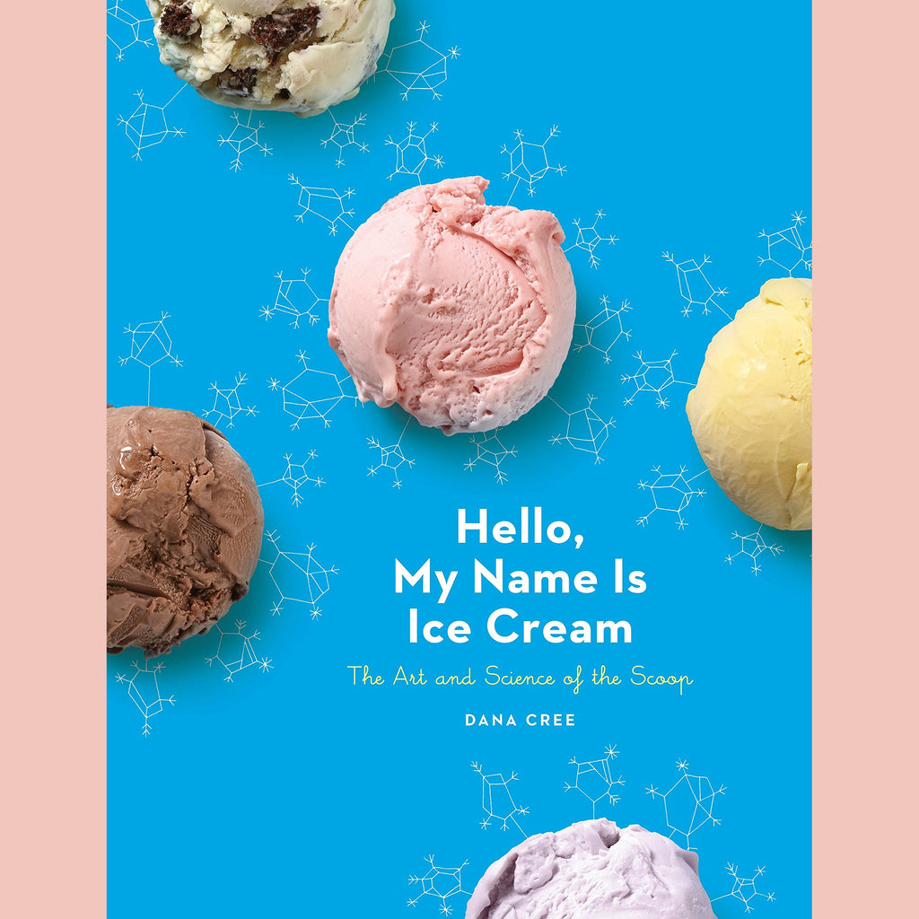 Hello, My Name Is Ice Cream: The Art and Science of the Scoop: A Cookbook (Dana Cree)