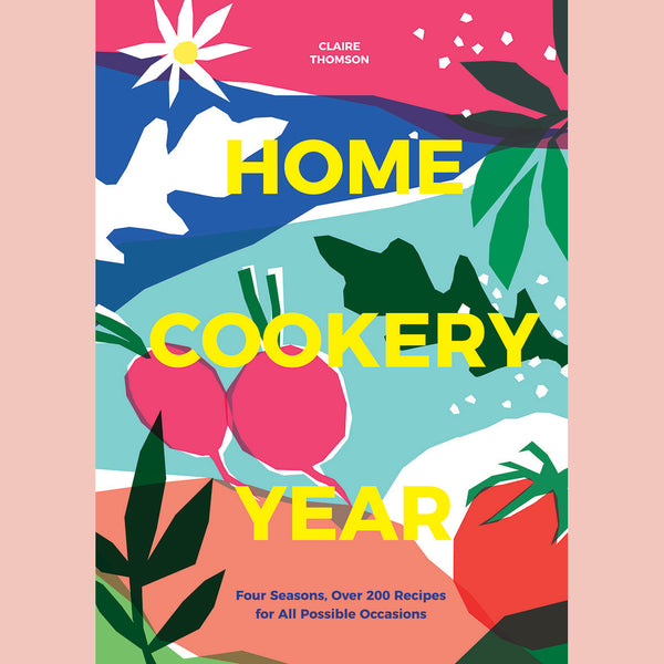 Home Cookery Year: Four Seasons, Over 200 Recipes for All Possible Occasions (Claire Thomson)