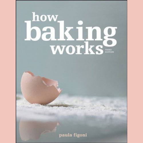 How Baking Works: Exploring the Fundamentals of Baking Science (Paula I. Figoni)