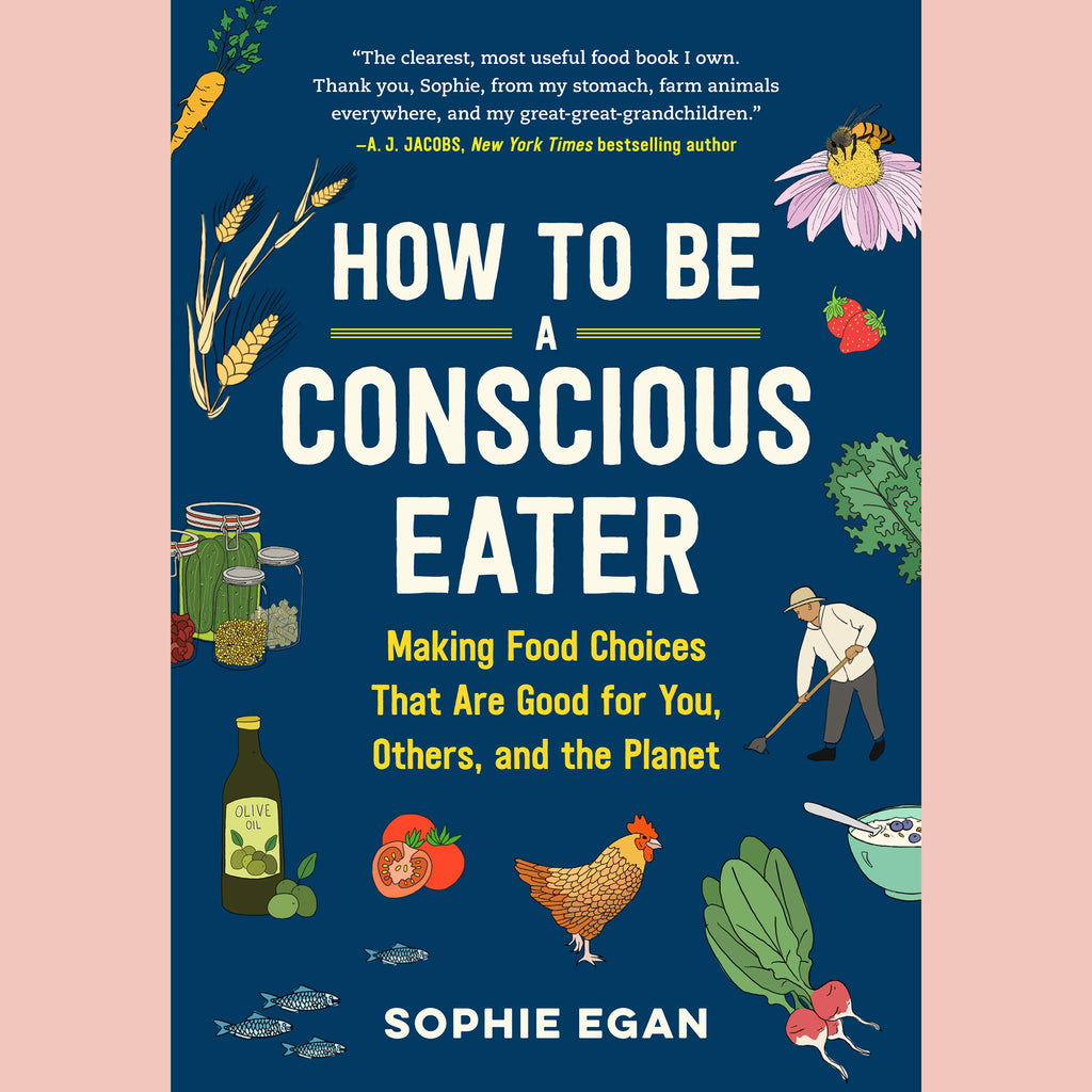 PRE-ORDER Signed Copy of How to Be a Conscious Eater: Making Food Choices that are Good For You, Others, and the Planet (Sophie Egan)