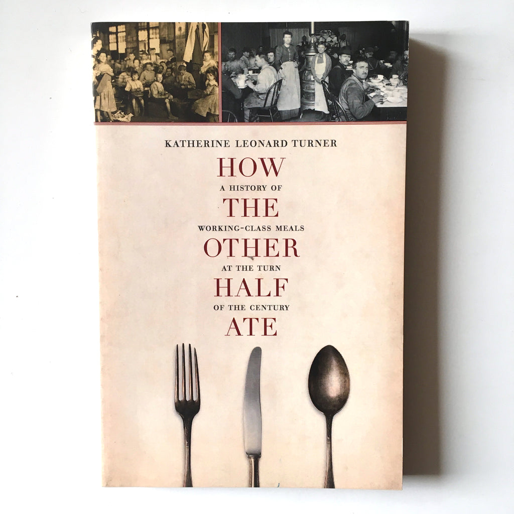 How the Other Half Ate: A History of Working-Class Meals at the Turn of the Century (Katherine Leonard Turner) Previously Owned