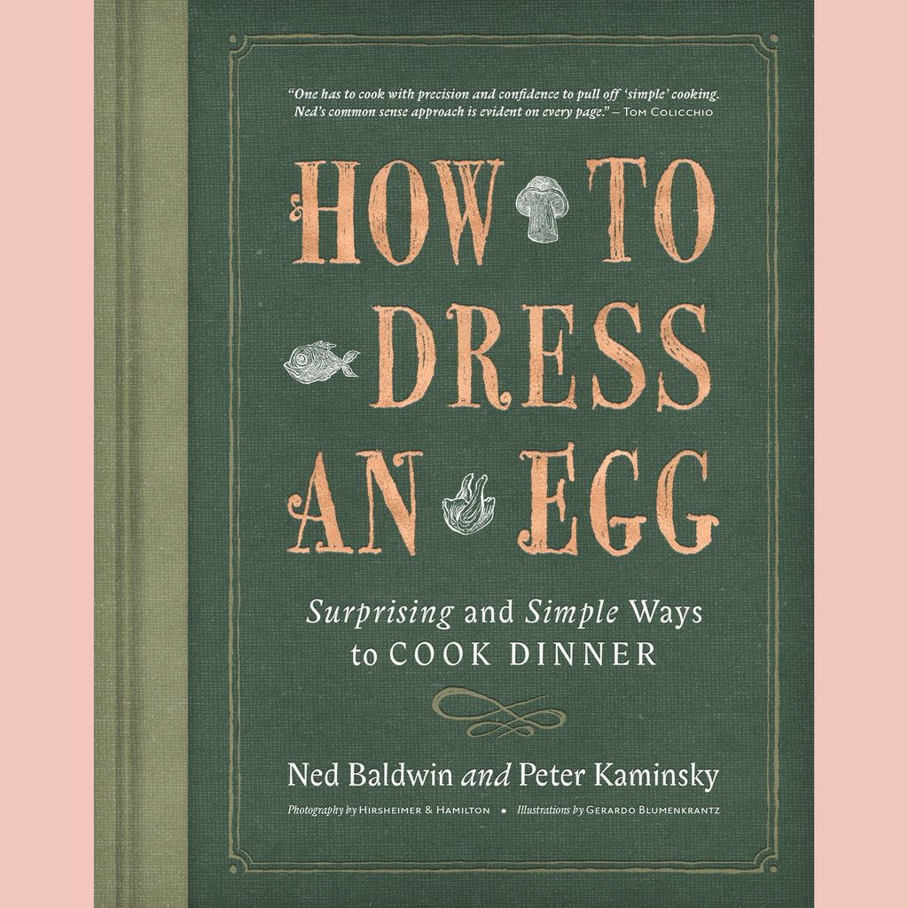 How to Dress an Egg: Surprising and Simple Ways to Cook Dinner (Ned Baldwin, Peter Kaminsky)