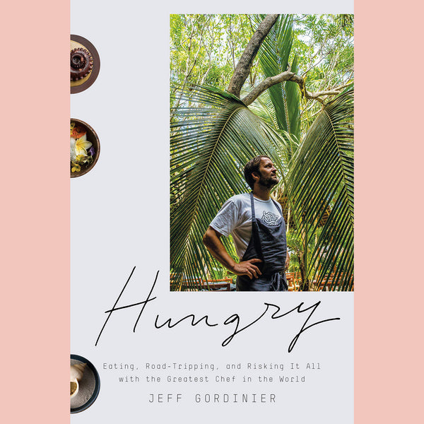 Hungry: Eating, Road-Tripping, and Risking it All With the Greatest Chef in the World (Jeff Gordinier)