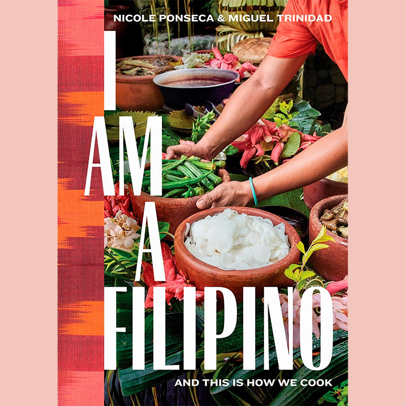 I Am a Filipino: And This is How We Cook (Nicole Ponseca, Miguel Trinidad)