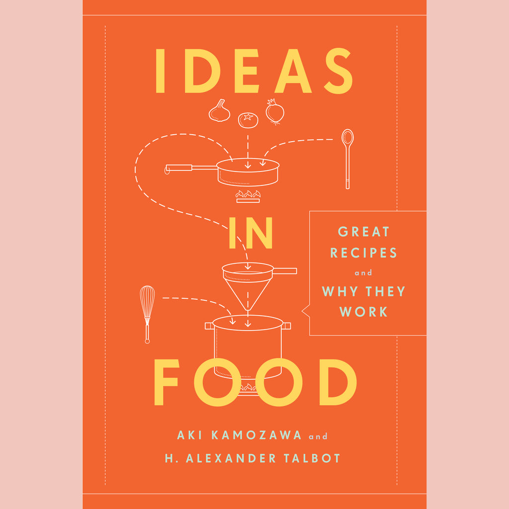 Ideas in Food: Great Recipes and Why They Work (Aki Kamozawa, H. Alexander Talbot)