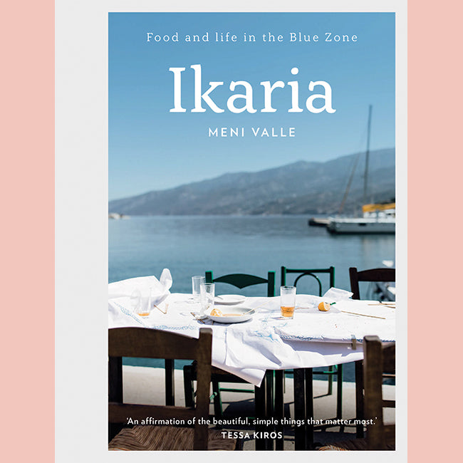 Ikaria: Food and life in the Blue Zone (Mary Valle)
