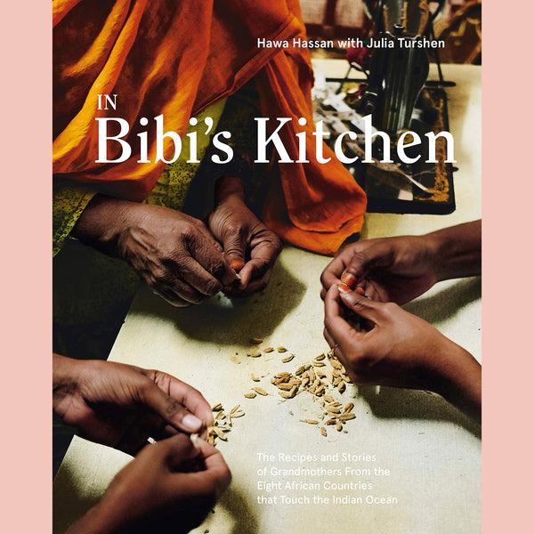 PREORDER: In Bibi's Kitchen: The Recipes and Stories of Grandmothers from the Eight African Countries that Touch the Indian Ocean (Hawa Hassan, Julia Turshen)