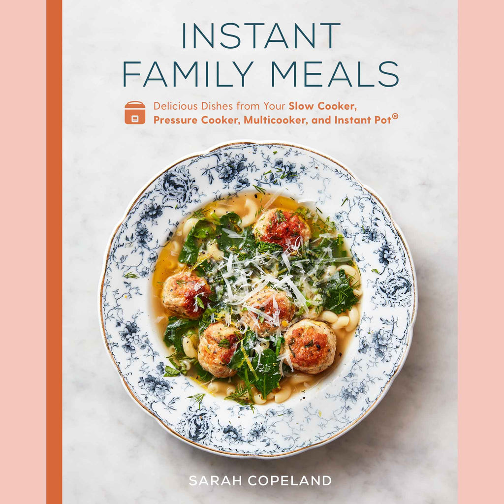 Instant Family Meals: Delicious Dishes from Your Slow Cooker, Pressure Cooker, Multicooker, and Instant Pot® (Sarah Copeland)
