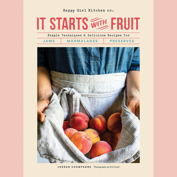 It Starts with Fruit: Simple Techniques and Delicious Recipes for Jams, Marmalades, and Preserves (73 Easy Canning and Preserving Recipes, Beginners Guide to Making Jam) (Jordan Champagne)