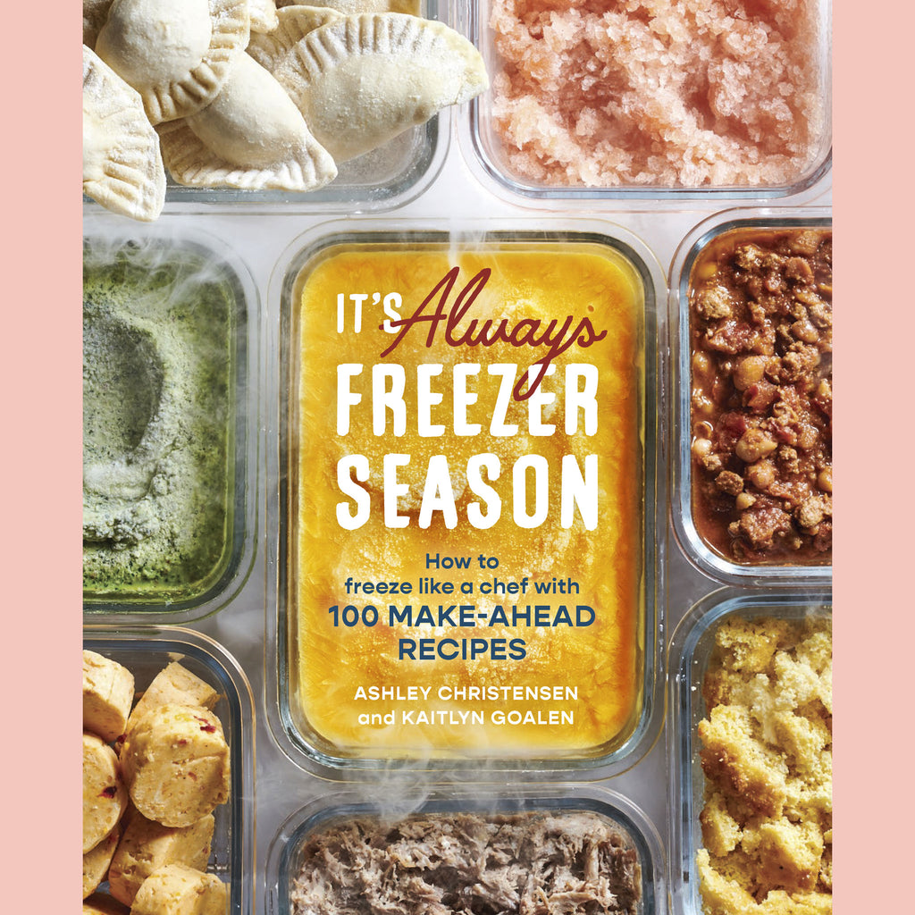 It's Always Freezer Season: How to Freeze Like a Chef with 100 Make-Ahead Recipes ( Ashley Christensen, Kaitlyn Goalen)
