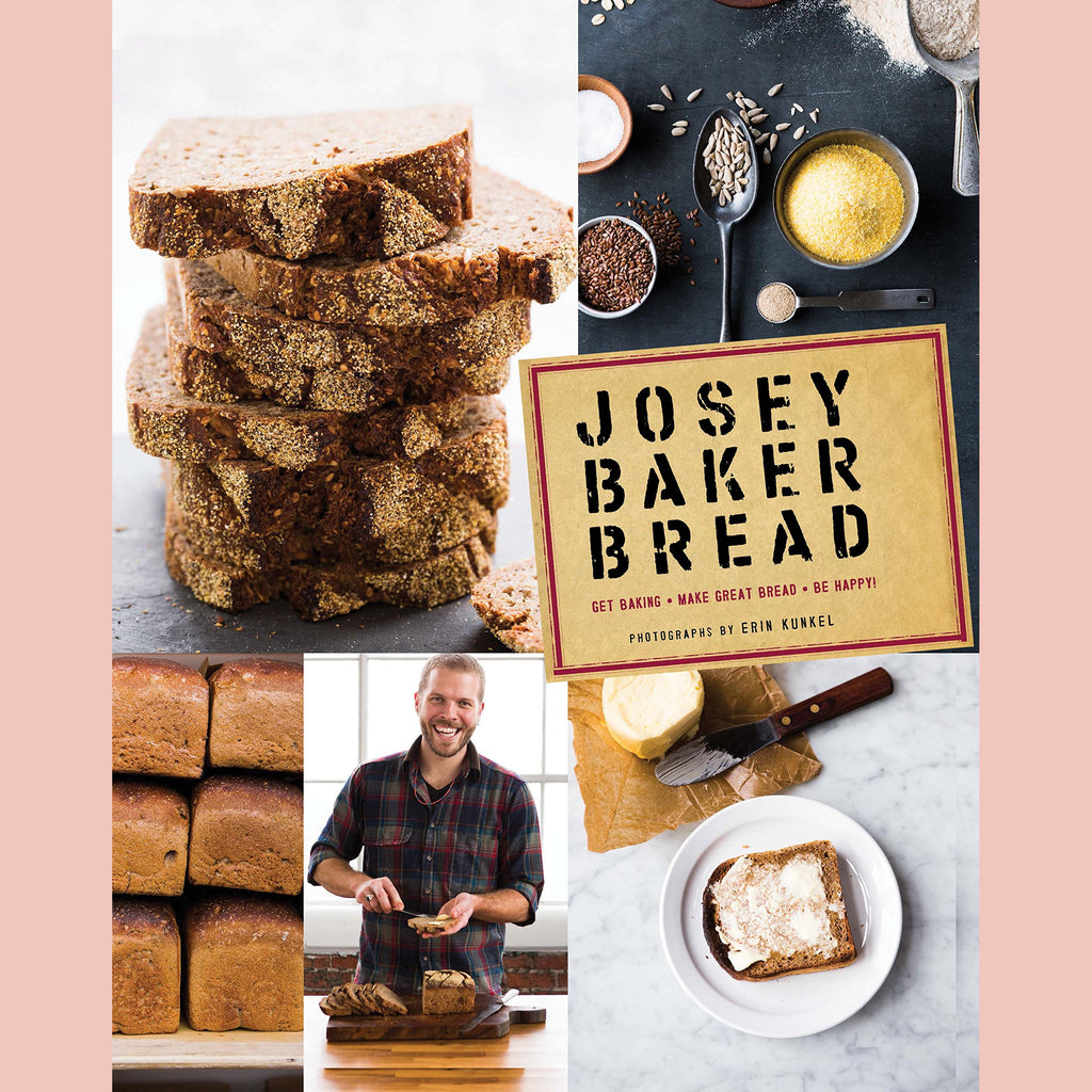 Josey Baker Bread: Get Baking - Make Awesome Bread - Share the Loaves (Josey Baker)