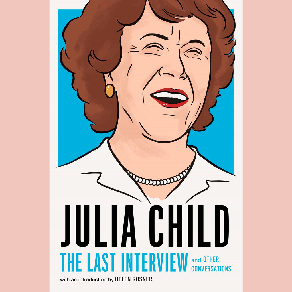Julia Child: The Last Interview: and Other Conversations (Julia Child)