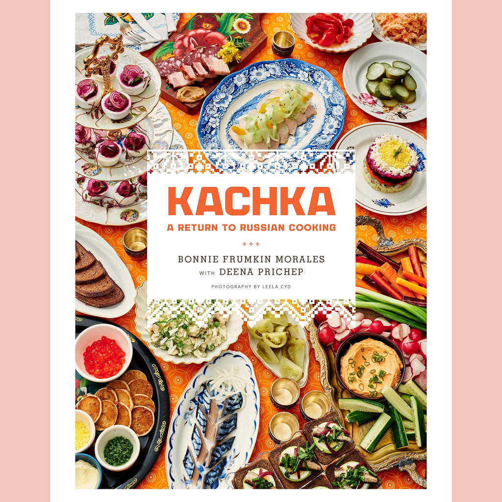 SALE: Kachka: A Return to Russian Cooking (Bonnie Frumkin Morales, Deena Prichep)