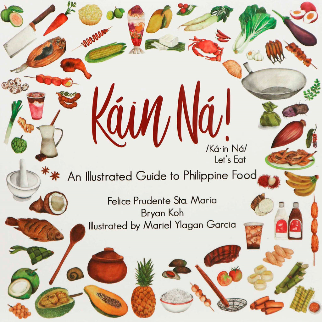 Káin Ná!: An Illustrated Guide to Filippino Food (Felice Prudente Sta. Maria, Bryan Koh)