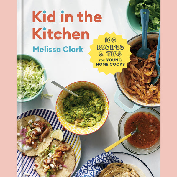 Kid in the Kitchen: 100 Recipes and Tips for Young Home Cooks (Melissa Clark, Daniel Gercke)