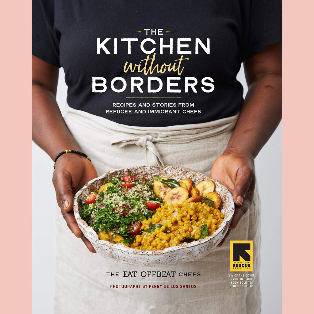 Preorder: The Kitchen without Borders: Recipes and Stories from Refugee and Immigrant Chefs (the Eat Offbeat Chefs)