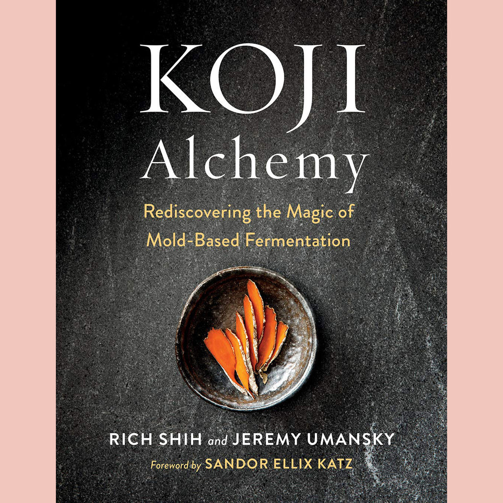 Koji Alchemy: Rediscovering the Magic of Mold-Based Fermentation (Jeremy Umansky, Rich Shih)