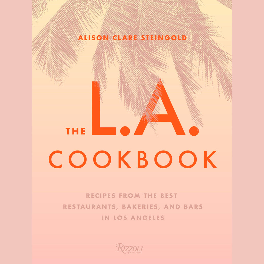 The L.A. Cookbook: Recipes from the Best Restaurants, Bakeries, and Bars in Los Angeles (Alison Clare Steingold)