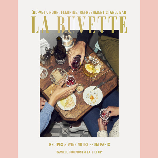 La Buvette: Recipes and Wine Notes from Paris (Camille Fourmont, Kate Leahy)