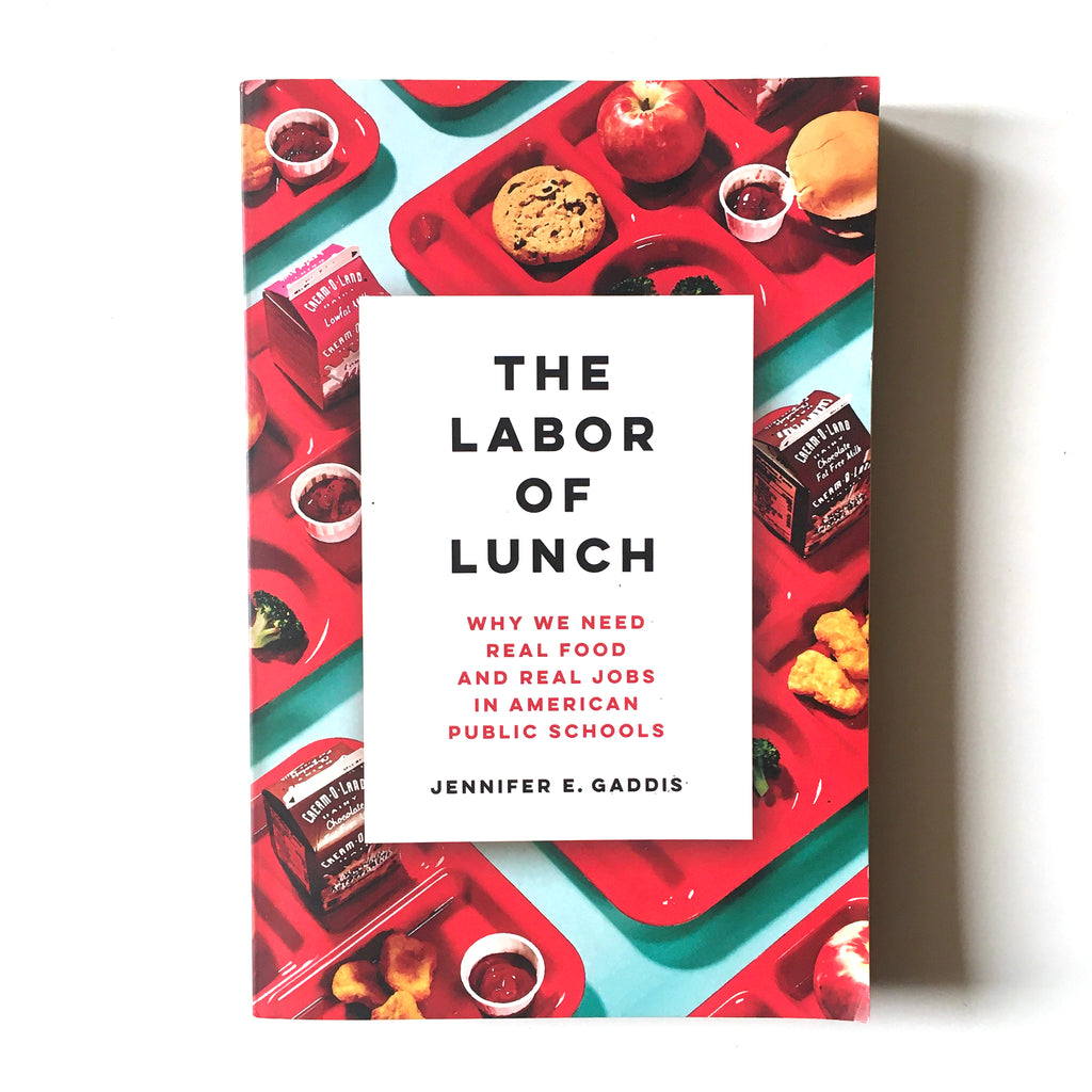 The Labor of Lunch: Why We Need Real Food and Real Jobs in American Public Schools ( Jennifer E. Gaddis) Previously Owned