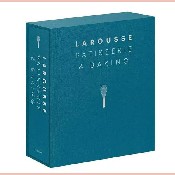 Larousse Patisserie and Baking: The ultimate expert guide, with more than 200 recipes and step-by-step techniques