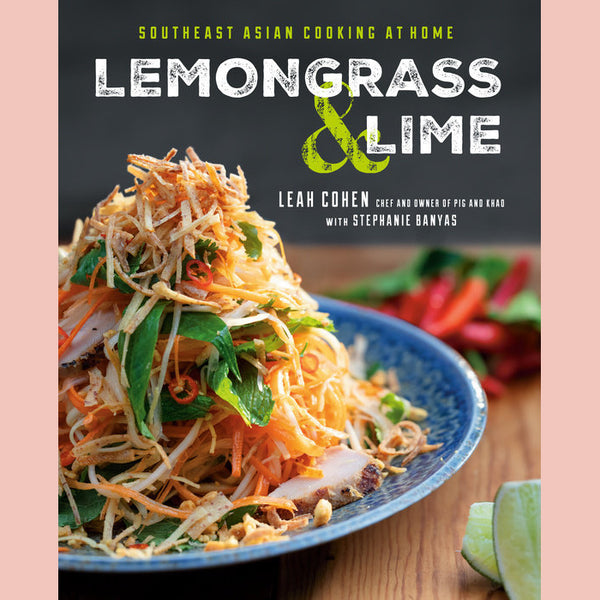 Lemongrass and Lime: Southeast Asian Cooking at Home (Leah Cohen, Stephanie Banyas)
