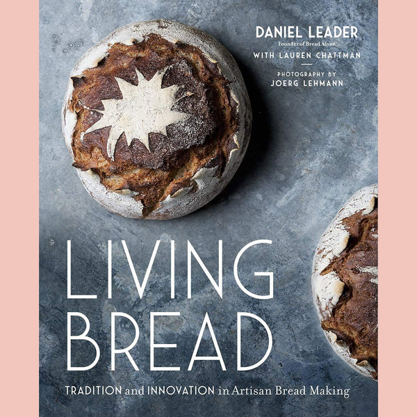 Living Bread: Tradition and Innovation in Artisan Bread Making (Daniel Leader, Lauren Chattman)