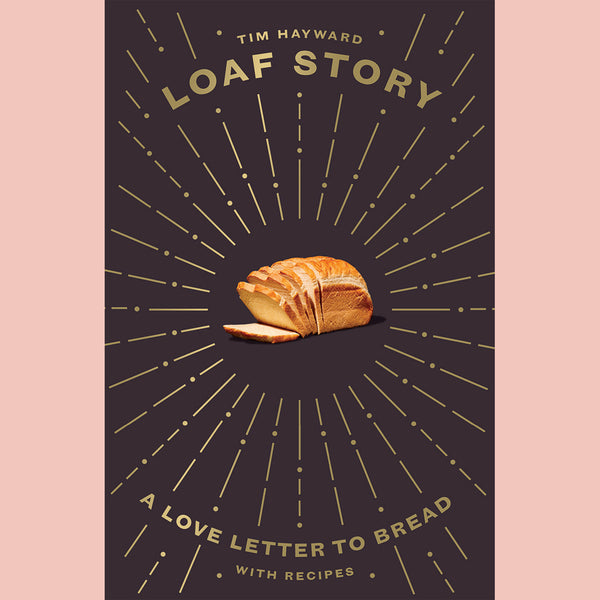 Loaf Story: A love-letter to bread, with recipes (Tim Hayward)