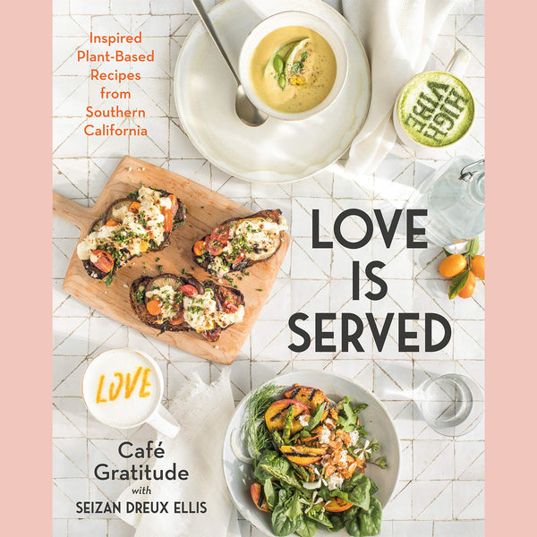 Love is Served: Inspired Plant-Based Recipes from Southern California (Seizan Dreux Ellis, Café Gratitude)