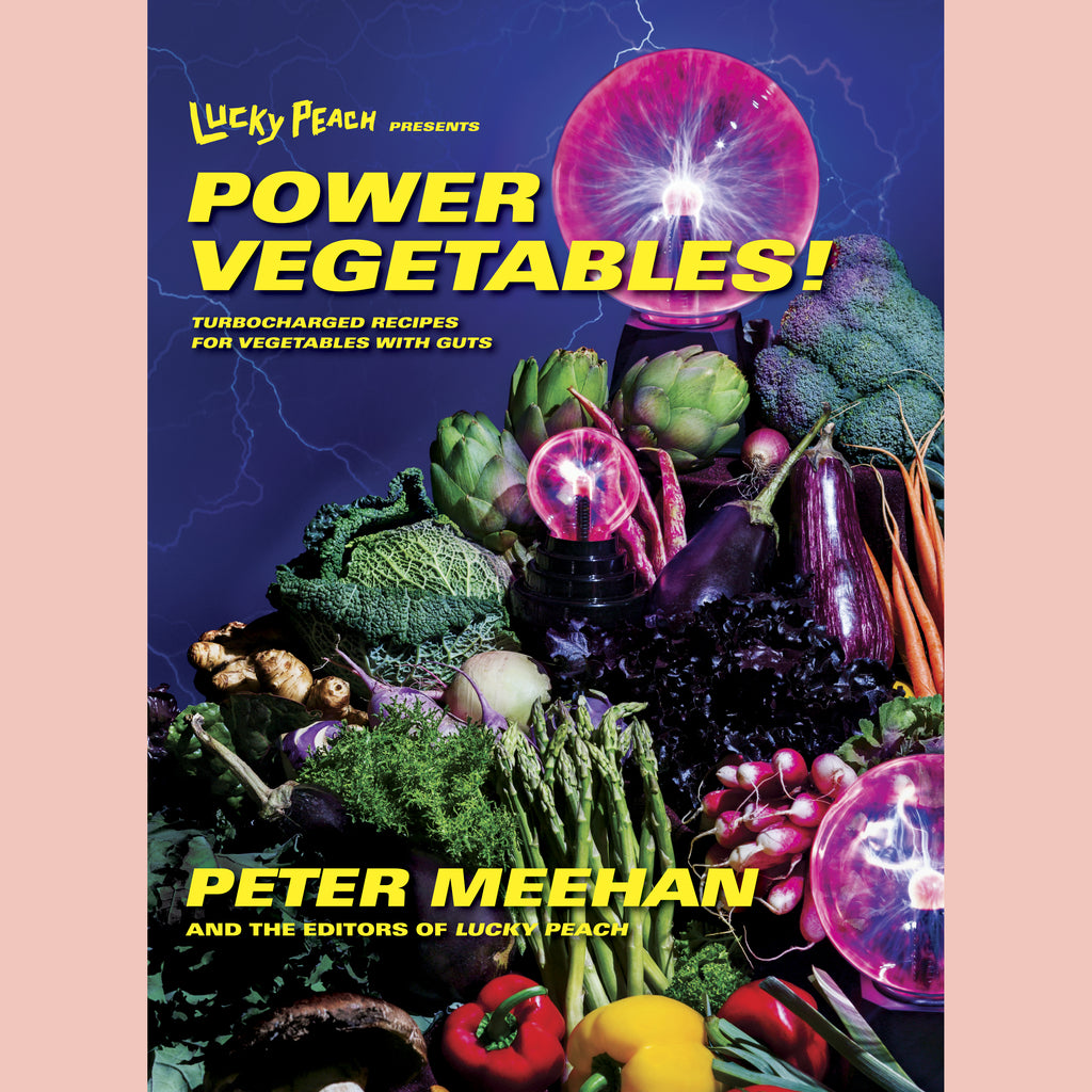 Lucky Peach Presents Power Vegetables! (Peter Meehan, the editors of Lucky Peach)