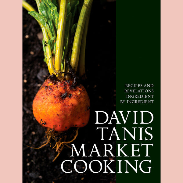 David Tanis Market Cooking: Recipes and Revelations, Ingredient by Ingredient (David Tanis)