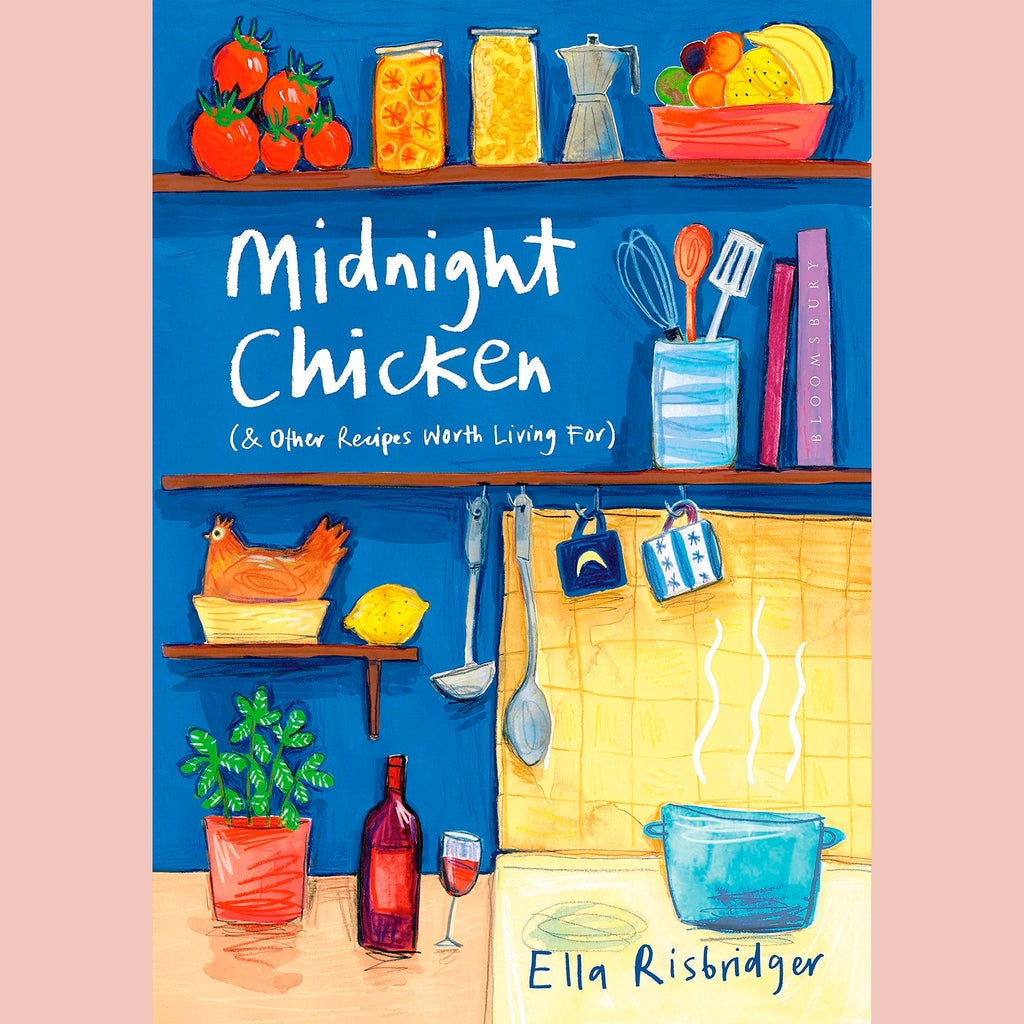Midnight Chicken: & Other Recipes Worth Living For (Ella Risbridger)