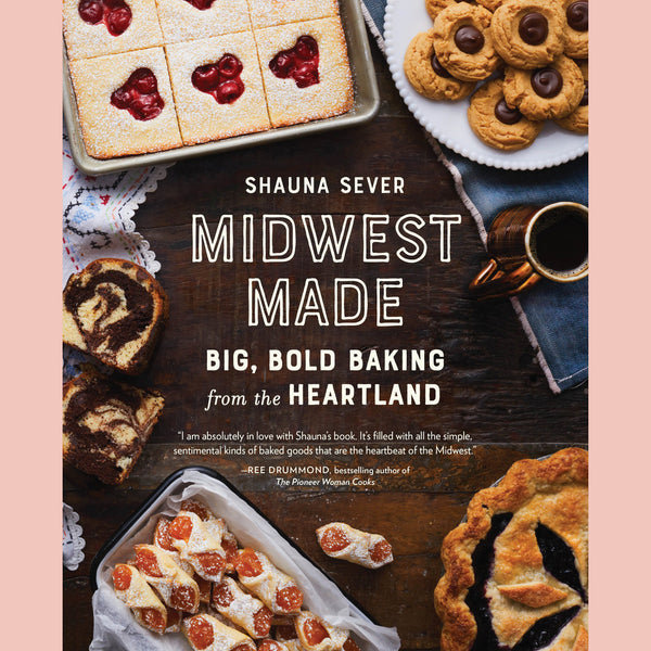 Midwest Made: Big, Bold Baking from the Heartland (Shauna Sever)