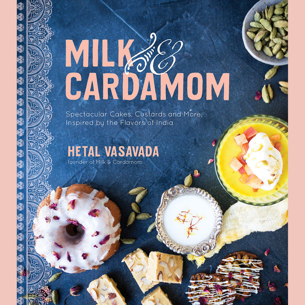 Milk & Cardamom: Spectacular Cakes, Custards and More, Inspired By Flavors of India (Hetal Vasavada)