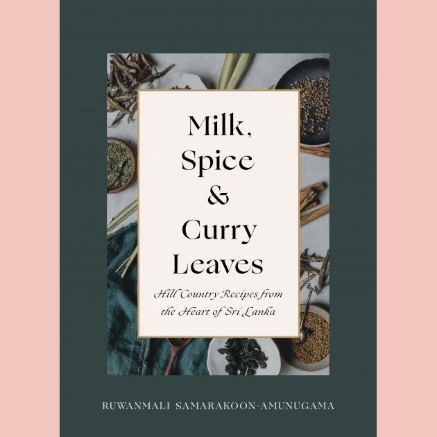 PREORDER: Milk, Spice and Curry Leaves: Hill Country Recipes from the Heart of Sri Lanka (Ruwanmali Samarakoon-Amunugama)
